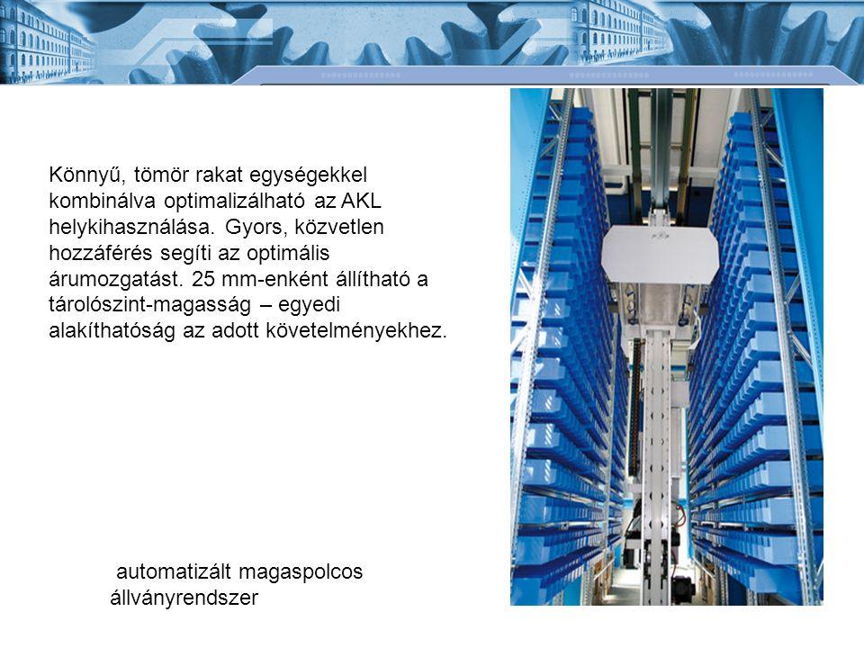 automatizált magaspolcos állványrendszer Könnyű, tömör rakat egységekkel kombinálva optimalizálható az AKL helykihasználása. Gyors, közvetlen hozzáfér