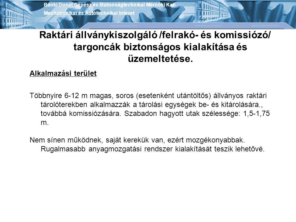 Bánki Donát Gépész és Biztonságtechnikai Mérnöki Kar Mechatronikai és Autótechnikai Intézet Raktári állványkiszolgáló /felrakó- és komissiózó/ targonc