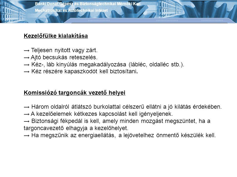 Bánki Donát Gépész és Biztonságtechnikai Mérnöki Kar Mechatronikai és Autótechnikai Intézet Kezelőfülke kialakítása → Teljesen nyitott vagy zárt. → Aj