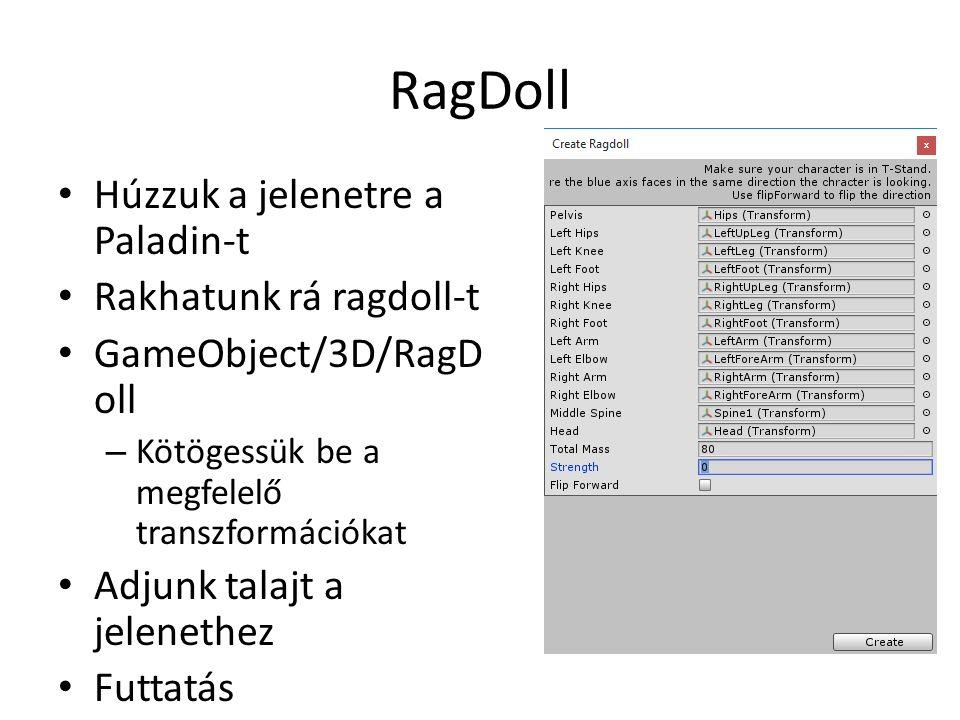 RagDoll Húzzuk a jelenetre a Paladin-t Rakhatunk rá ragdoll-t GameObject/3D/RagD oll – Kötögessük be a megfelelő transzformációkat Adjunk talajt a jelenethez Futtatás