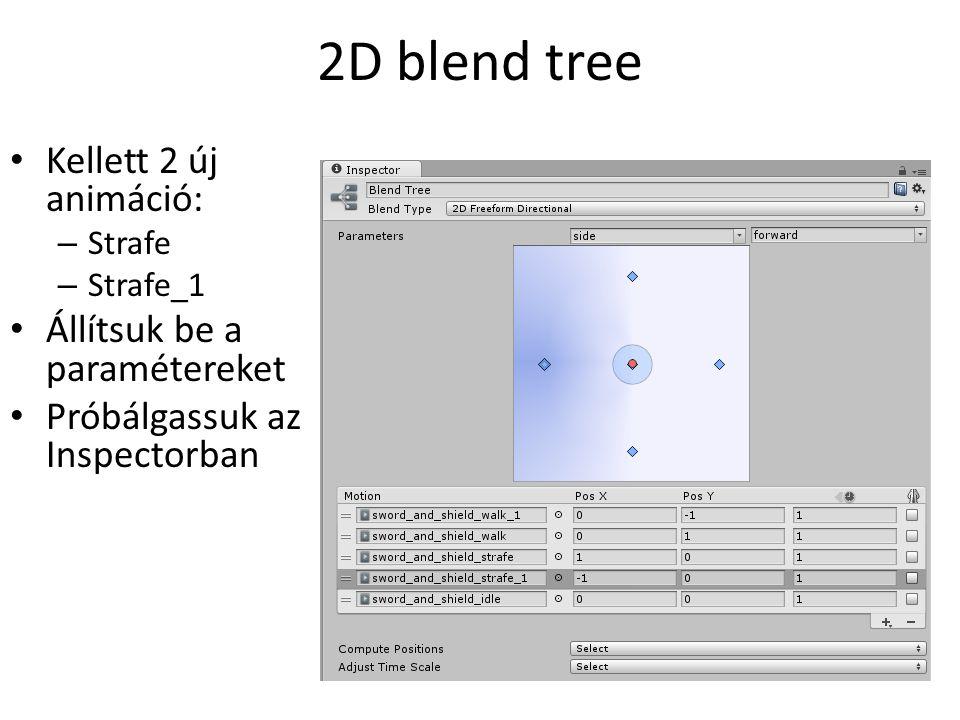 2D blend tree Kellett 2 új animáció: – Strafe – Strafe_1 Állítsuk be a paramétereket Próbálgassuk az Inspectorban