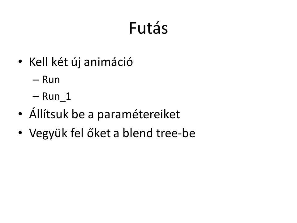 Futás Kell két új animáció – Run – Run_1 Állítsuk be a paramétereiket Vegyük fel őket a blend tree-be