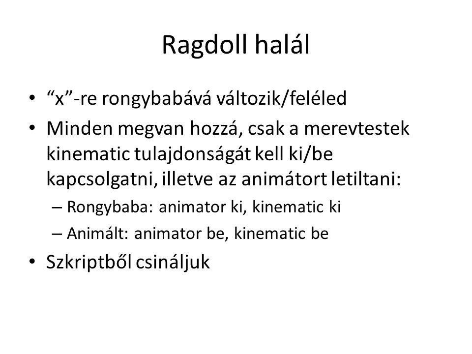 Ragdoll halál x -re rongybabává változik/feléled Minden megvan hozzá, csak a merevtestek kinematic tulajdonságát kell ki/be kapcsolgatni, illetve az animátort letiltani: – Rongybaba: animator ki, kinematic ki – Animált: animator be, kinematic be Szkriptből csináljuk