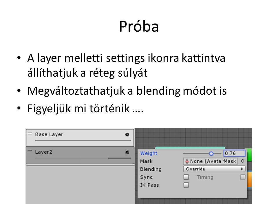 Próba A layer melletti settings ikonra kattintva állíthatjuk a réteg súlyát Megváltoztathatjuk a blending módot is Figyeljük mi történik ….