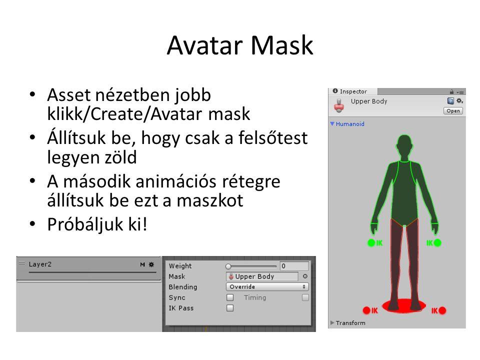 Avatar Mask Asset nézetben jobb klikk/Create/Avatar mask Állítsuk be, hogy csak a felsőtest legyen zöld A második animációs rétegre állítsuk be ezt a maszkot Próbáljuk ki!