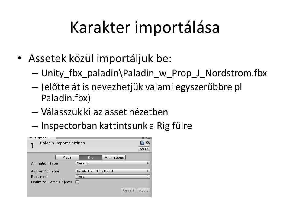 Karakter importálása Assetek közül importáljuk be: – Unity_fbx_paladin\Paladin_w_Prop_J_Nordstrom.fbx – (előtte át is nevezhetjük valami egyszerűbbre pl Paladin.fbx) – Válasszuk ki az asset nézetben – Inspectorban kattintsunk a Rig fülre