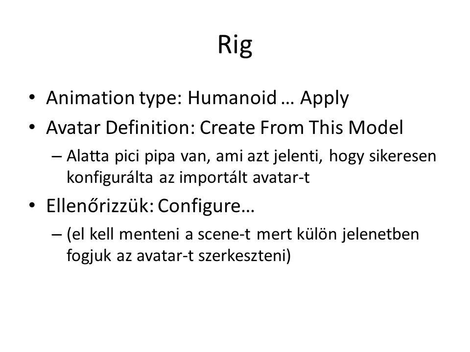 Rig Animation type: Humanoid … Apply Avatar Definition: Create From This Model – Alatta pici pipa van, ami azt jelenti, hogy sikeresen konfigurálta az importált avatar-t Ellenőrizzük: Configure… – (el kell menteni a scene-t mert külön jelenetben fogjuk az avatar-t szerkeszteni)