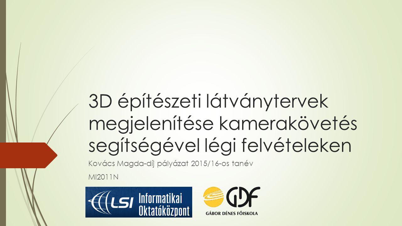 3D építészeti látványtervek megjelenítése kamerakövetés segítségével légi felvételeken Kovács Magda-díj pályázat 2015/16-os tanév MI2011N