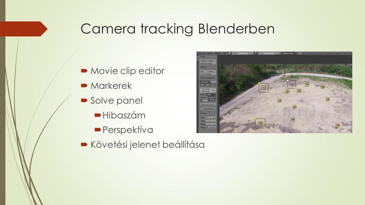 Camera tracking Blenderben  Movie clip editor  Markerek  Solve panel  Hibaszám  Perspektíva  Követési jelenet beállítása
