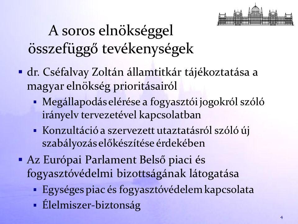  dr. Cséfalvay Zoltán államtitkár tájékoztatása a magyar elnökség prioritásairól  Megállapodás elérése a fogyasztói jogokról szóló irányelv tervezet