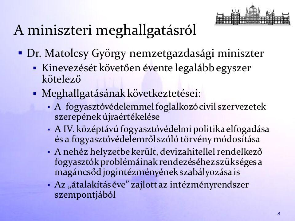  Dr. Matolcsy György nemzetgazdasági miniszter  Kinevezését követően évente legalább egyszer kötelező  Meghallgatásának következtetései:  A fogyas