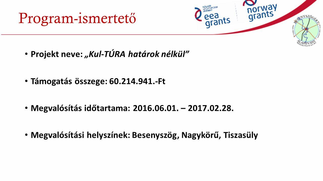 """Program-ismertet ő Projekt neve: """"Kul-TÚRA határok nélkül Támogatás összege: 60.214.941.-Ft Megvalósítás időtartama: 2016.06.01."""