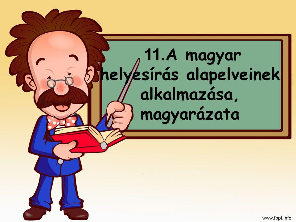 11. A magyar helyesírás alapelveinek alkalmazása, magyarázata