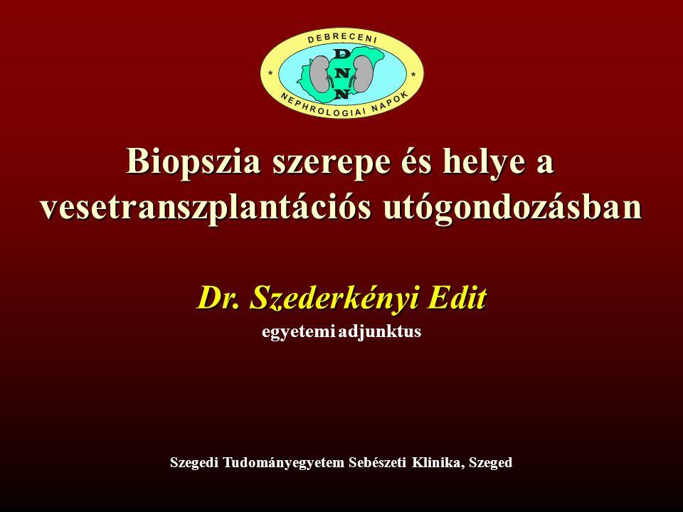 Biopszia szerepe és helye a vesetranszplantációs utógondozásban Dr.