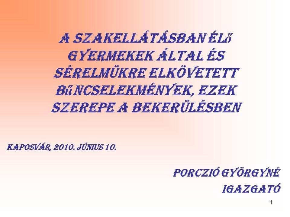 1 A szakellátásban él ő gyermekek által és sérelmükre elkövetett b ű ncselekmények, ezek szerepe a bekerülésben Kaposvár, 2010. június 10. Porczió Gyö