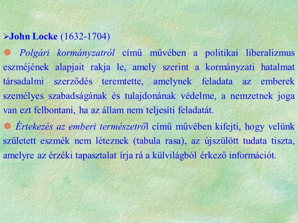  John Locke (1632-1704)  Polgári kormányzatról című művében a politikai liberalizmus eszméjének alapjait rakja le, amely szerint a kormányzati hatal