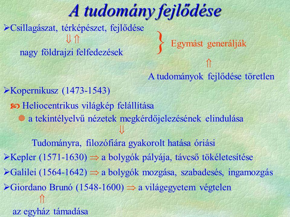 A tudomány fejlődése  Csillagászat, térképészet, fejlődése   nagy földrajzi felfedezések  A tudományok fejlődése töretlen  Kopernikusz (1473-1543