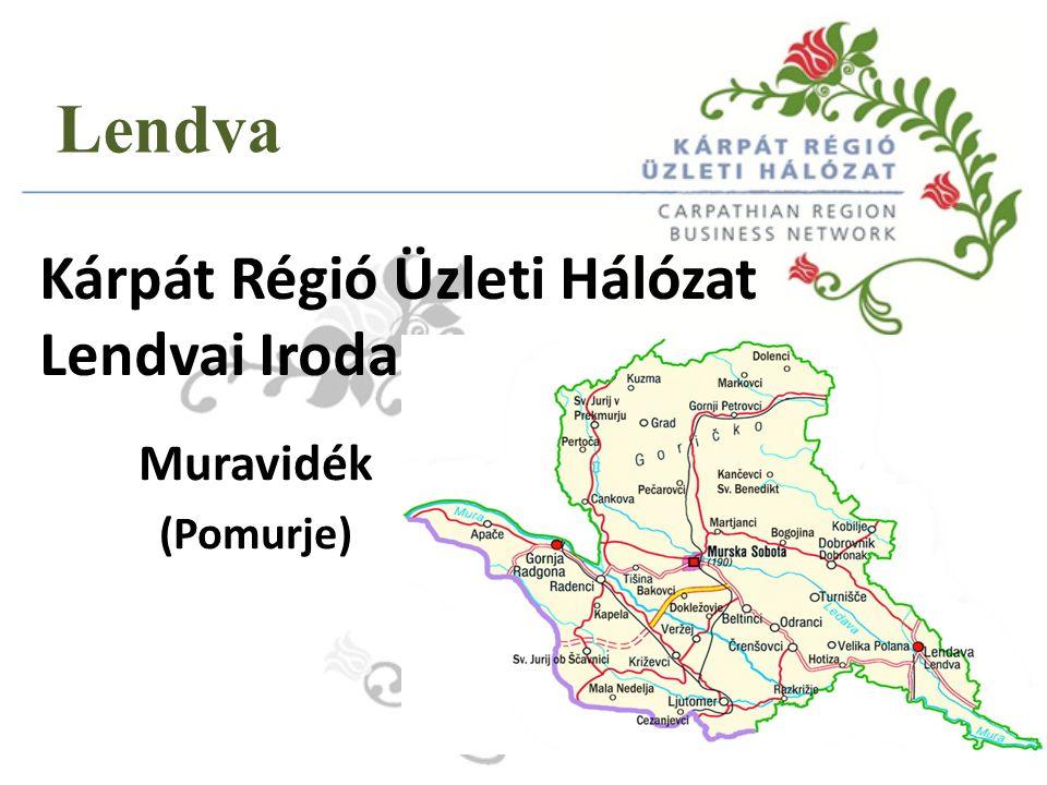 Kárpát Régió Üzleti Hálózat Lendvai Iroda Muravidék (Pomurje) Lendva