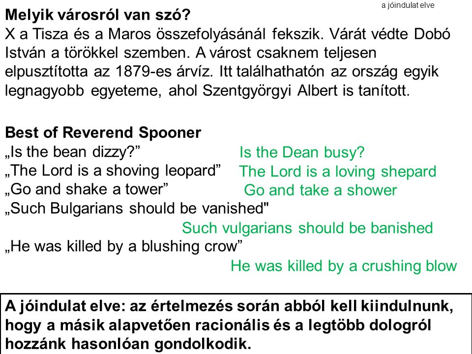 "a jóindulat elve Best of Reverend Spooner ""Is the bean dizzy ""The Lord is a shoving leopard ""Go and shake a tower ""Such Bulgarians should be vanished ""He was killed by a blushing crow Melyik városról van szó."