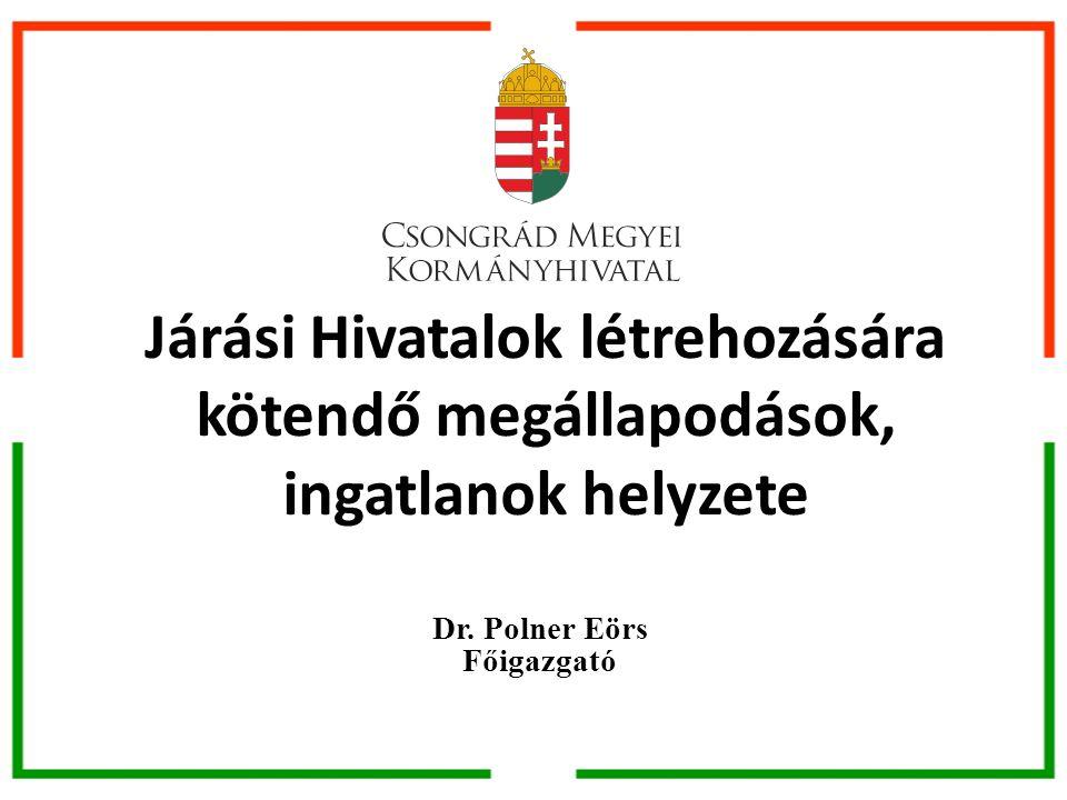 Dr. Polner Eörs Főigazgató Járási Hivatalok létrehozására kötendő megállapodások, ingatlanok helyzete