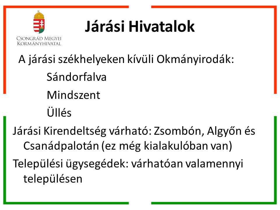 Járási Hivatalok Magyary Zoltán Közigazgatás-fejlesztési Program Az Állami feladatokat az Állam saját szervezetrendszerén keresztül fogja ellátni.