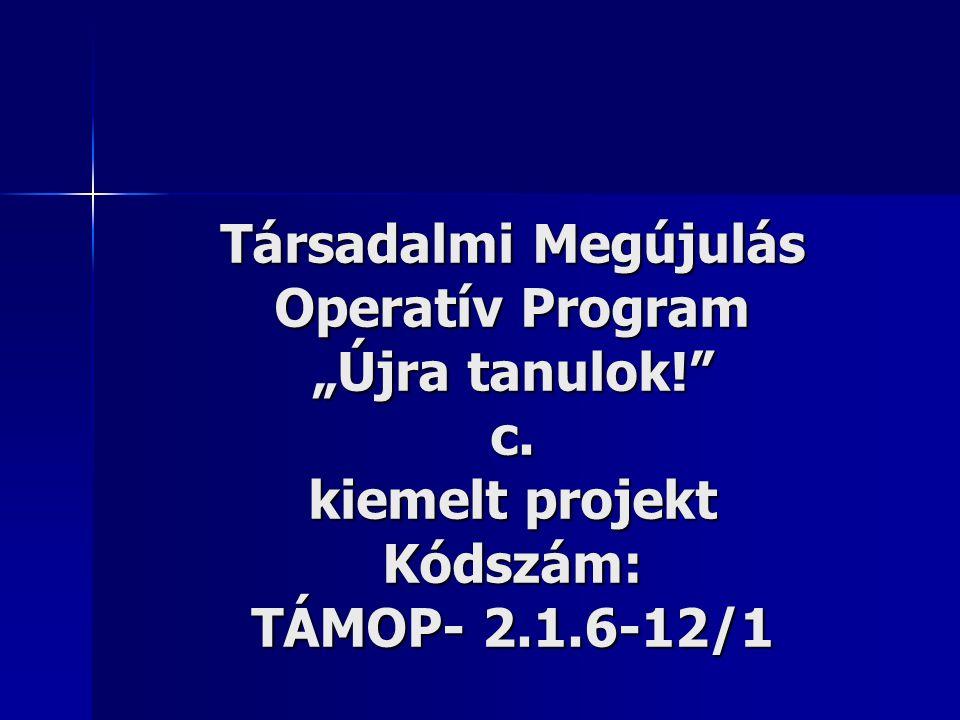 """Társadalmi Megújulás Operatív Program """"Újra tanulok! c. kiemelt projekt Kódszám: TÁMOP- 2.1.6-12/1"""