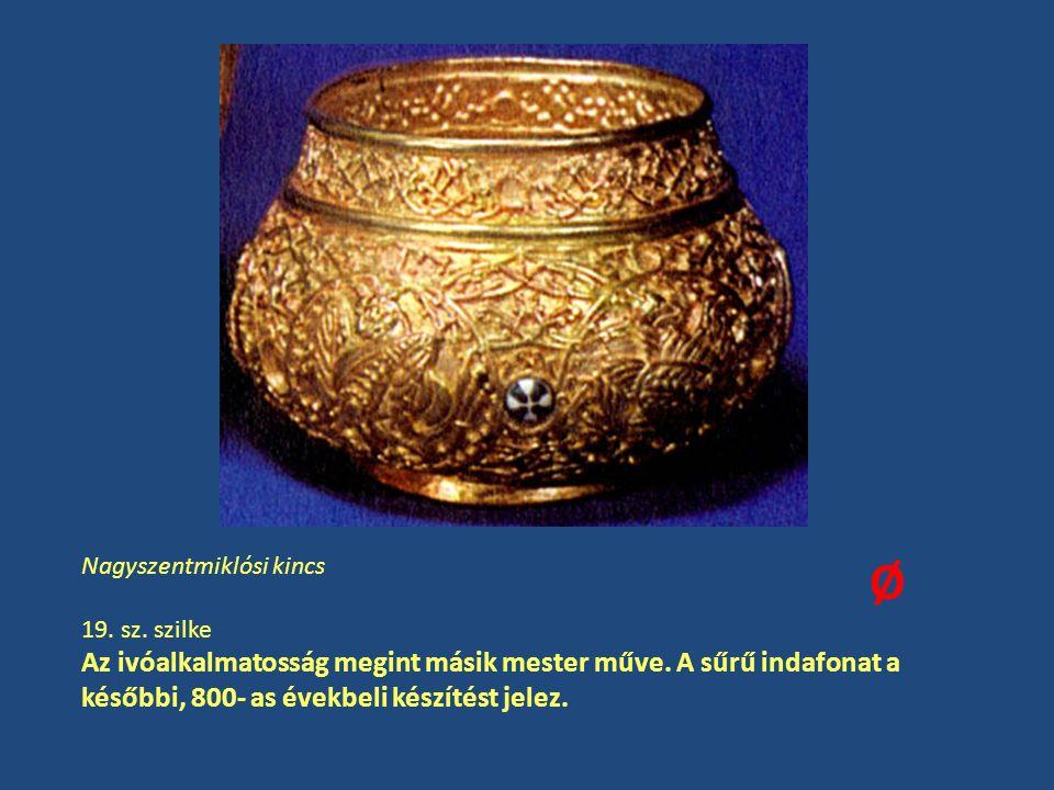 Nagyszentmiklósi kincs 19. sz. szilke Az ivóalkalmatosság megint másik mester műve. A sűrű indafonat a későbbi, 800- as évekbeli készítést jelez. Ø