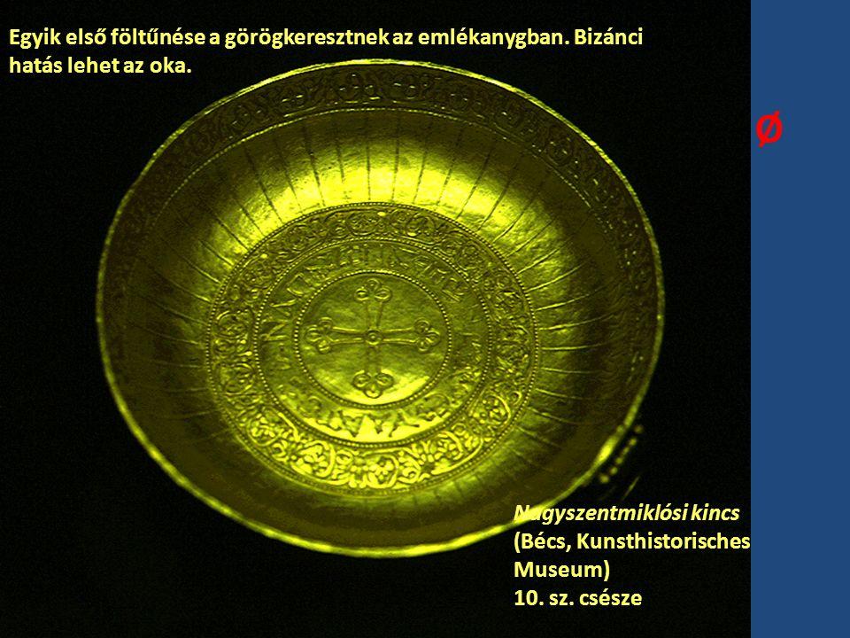 Nagyszentmiklósi kincs (Bécs, Kunsthistorisches Museum) 10. sz. csésze Ø Egyik első föltűnése a görögkeresztnek az emlékanygban. Bizánci hatás lehet a