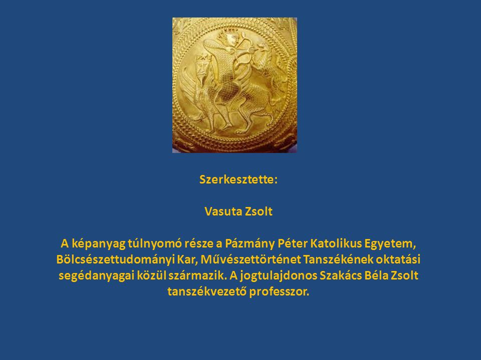 Szerkesztette: Vasuta Zsolt A képanyag túlnyomó része a Pázmány Péter Katolikus Egyetem, Bölcsészettudományi Kar, Művészettörténet Tanszékének oktatás