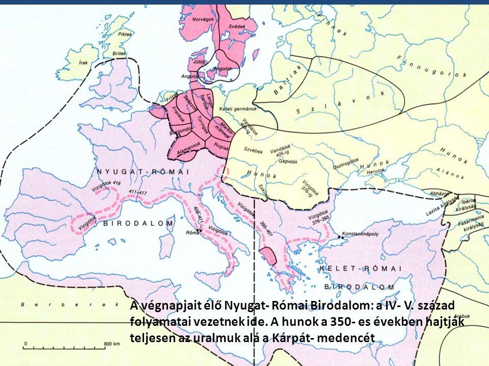 A végnapjait élő Nyugat- Római Birodalom: a IV- V. század folyamatai vezetnek ide. A hunok a 350- es években hajtják teljesen az uralmuk alá a Kárpát-
