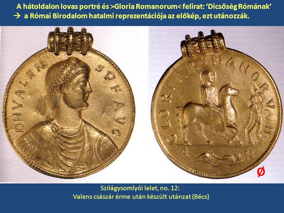 Szilágysomlyói lelet, no. 12: Valens császár érme után készült utánzat (Bécs) A hátoldalon lovas portré és >Gloria Romanorum< felirat: 'Dicsőség Rómán