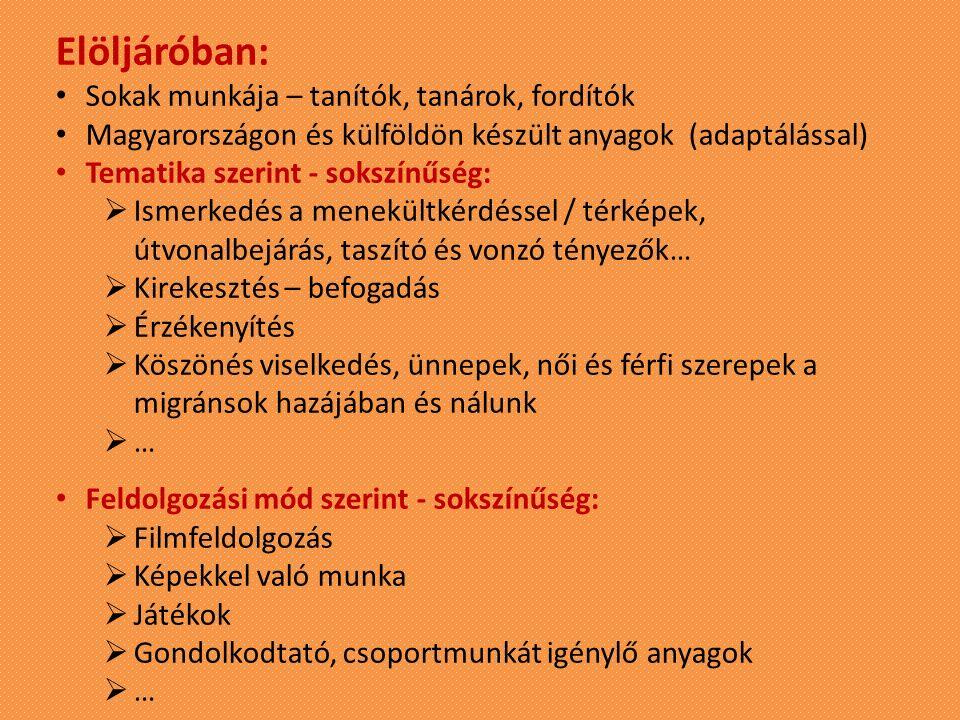 Elöljáróban: Sokak munkája – tanítók, tanárok, fordítók Magyarországon és külföldön készült anyagok (adaptálással) Tematika szerint - sokszínűség:  I