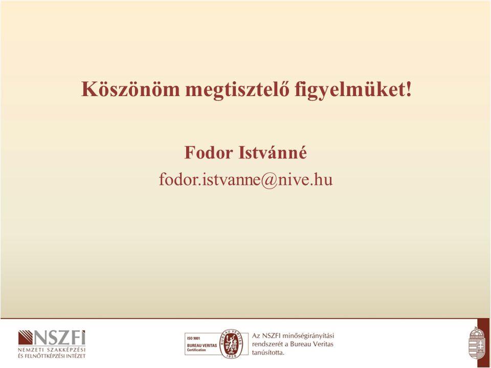 Köszönöm megtisztelő figyelmüket! Fodor Istvánné fodor.istvanne@nive.hu