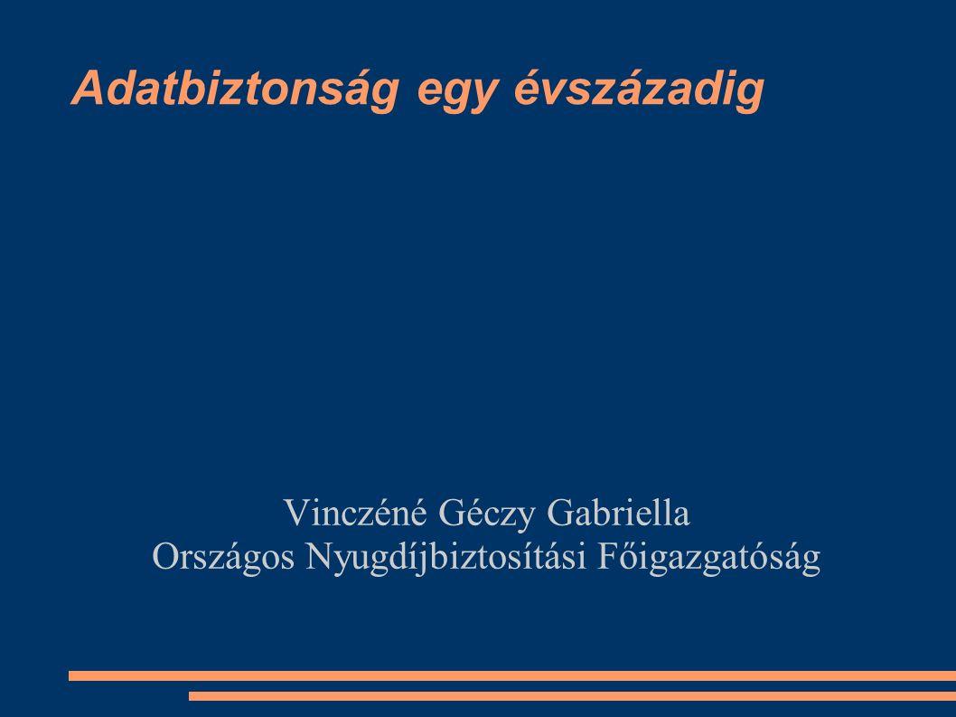 Adatbiztonság egy évszázadig Vinczéné Géczy Gabriella Országos Nyugdíjbiztosítási Főigazgatóság