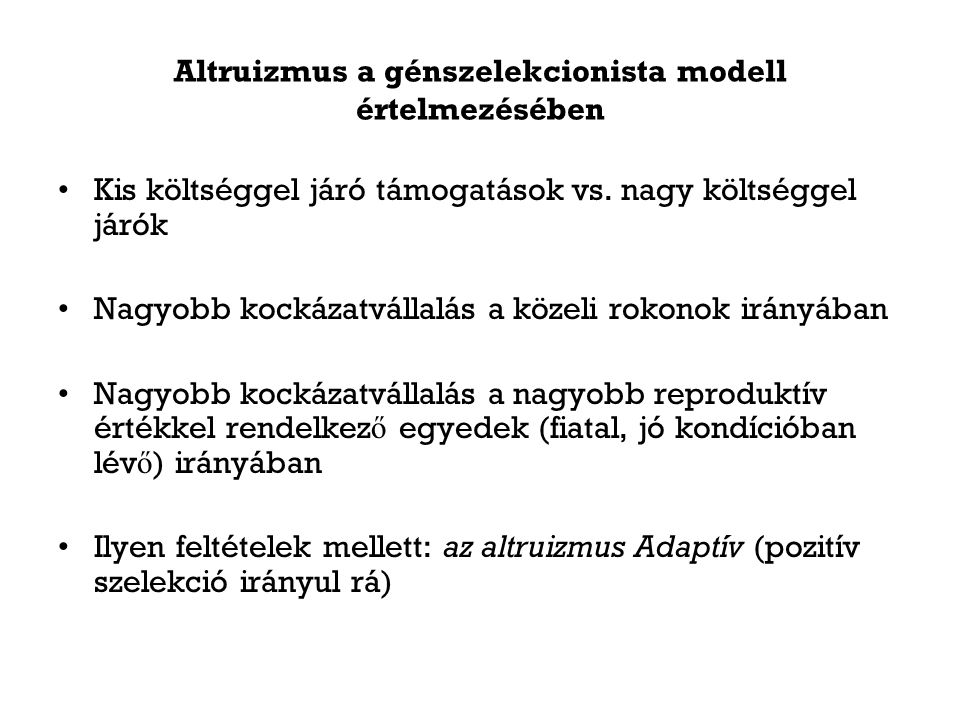 Altruizmus a génszelekcionista modell értelmezésében Kis költséggel járó támogatások vs. nagy költséggel járók Nagyobb kockázatvállalás a közeli rokon