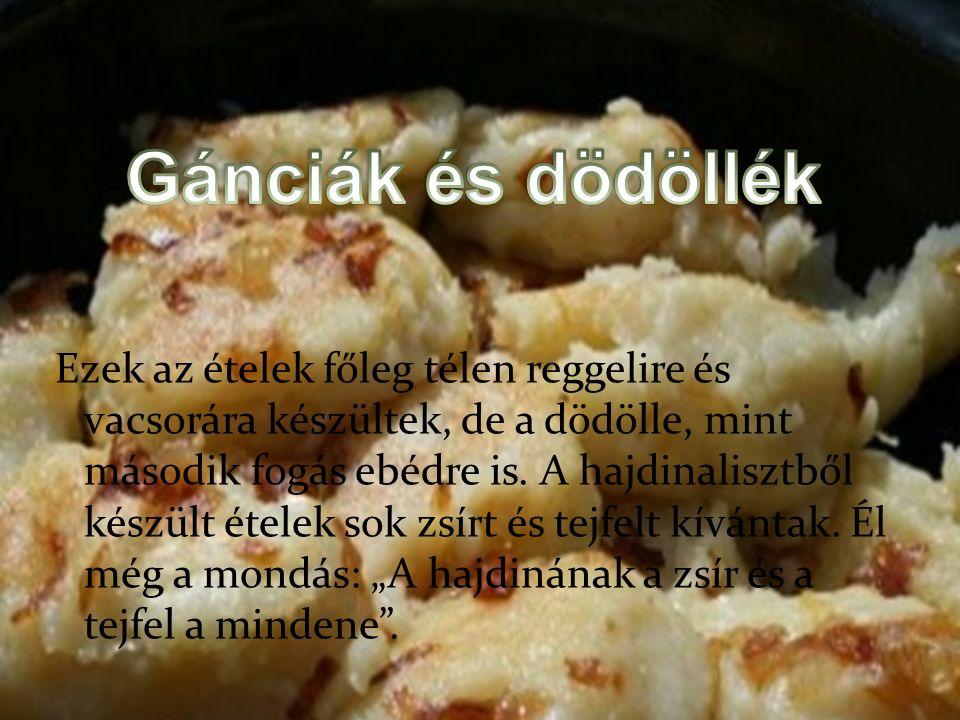 Ezek az ételek főleg télen reggelire és vacsorára készültek, de a dödölle, mint második fogás ebédre is.