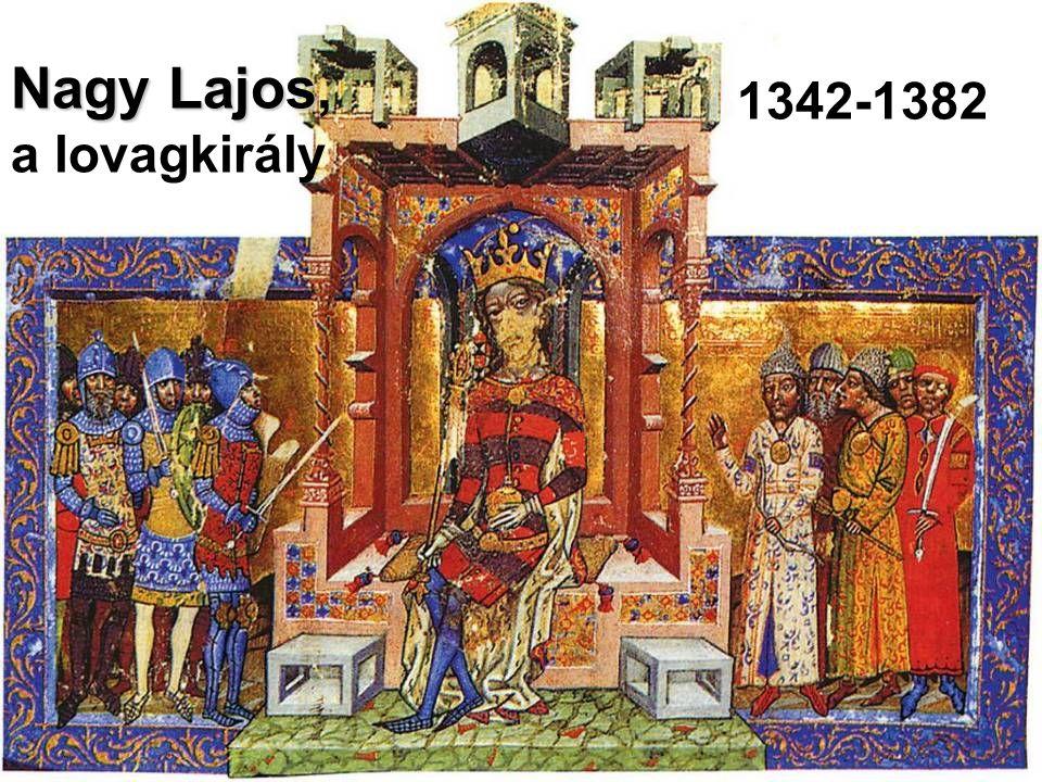 Nagy Lajos Nagy Lajos, a lovagkirály 1342-1382
