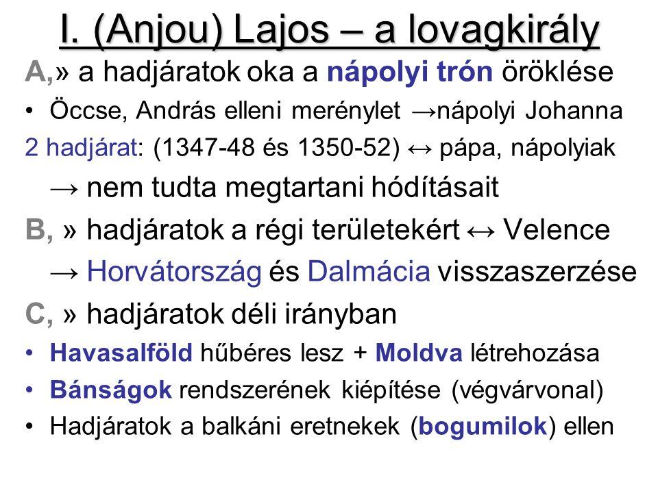 I. (Anjou) Lajos – a lovagkirály A,» a hadjáratok oka a nápolyi trón öröklése Öccse, András elleni merénylet →nápolyi Johanna 2 hadjárat: (1347-48 és