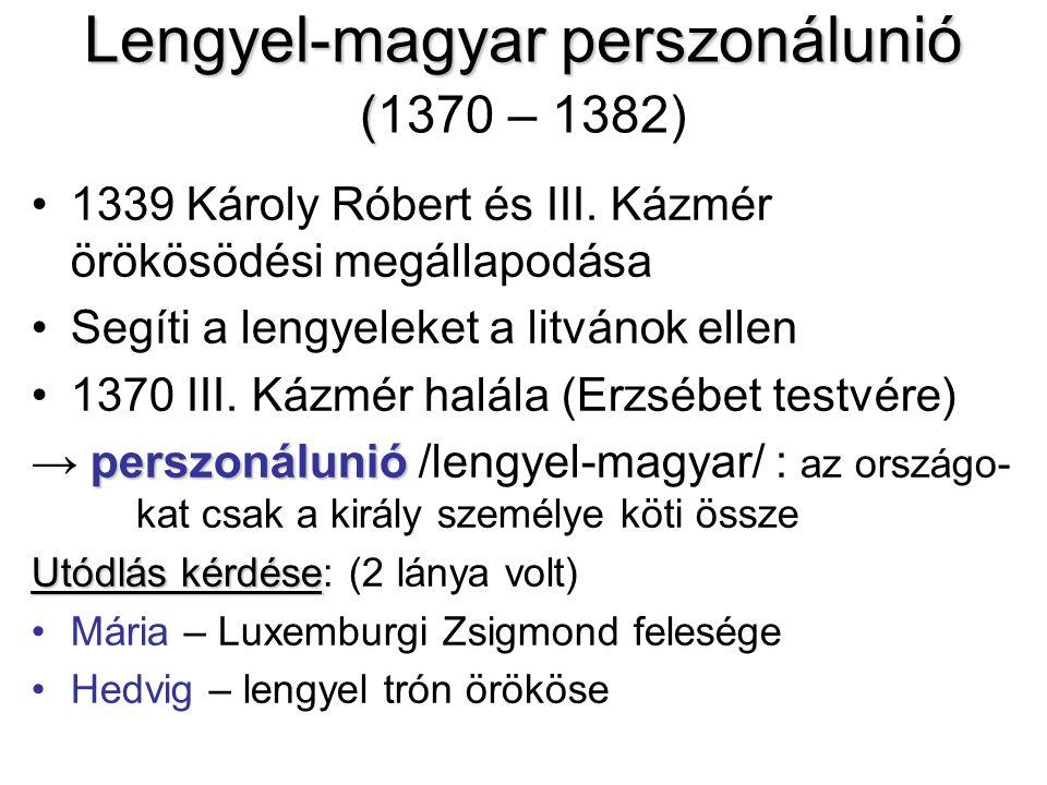Lengyel-magyar perszonálunió ( Lengyel-magyar perszonálunió (1370 – 1382) 1339 Károly Róbert és III.