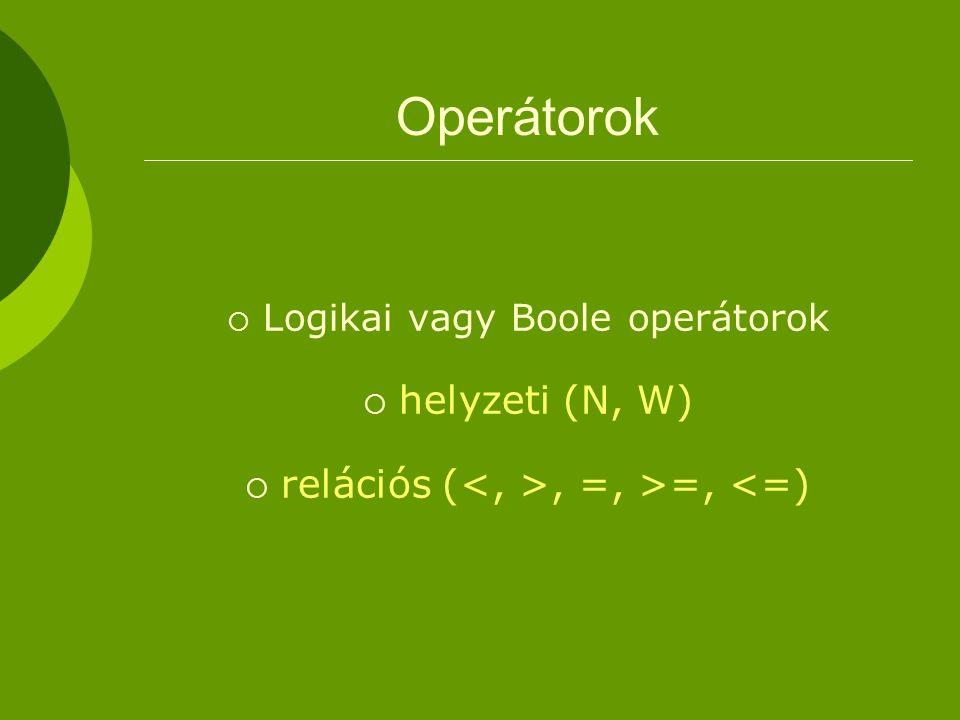 Operátorok  Logikai vagy Boole operátorok  helyzeti (N, W)  relációs (, =, >=, <=)