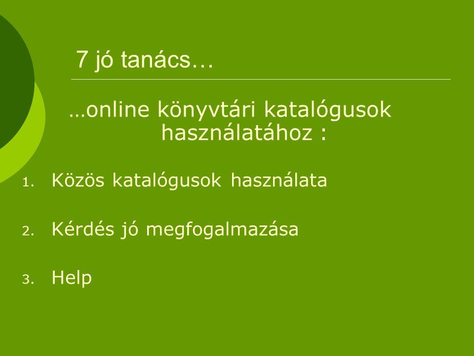 7 jó tanács… …online könyvtári katalógusok használatához : 1.