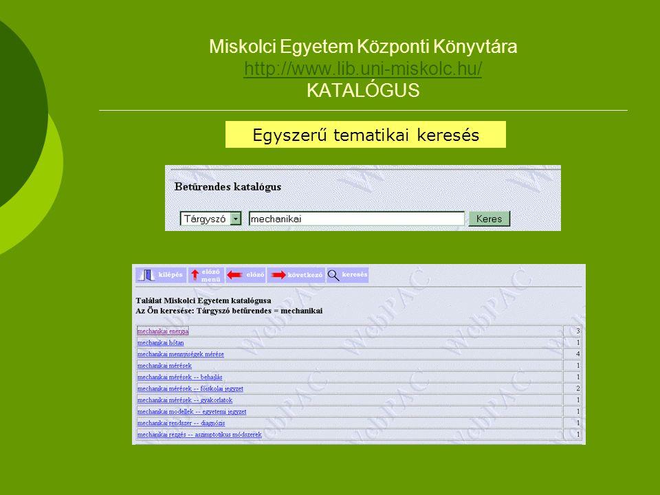 Miskolci Egyetem Központi Könyvtára http://www.lib.uni-miskolc.hu/ KATALÓGUS http://www.lib.uni-miskolc.hu/ Egyszerű tematikai keresés