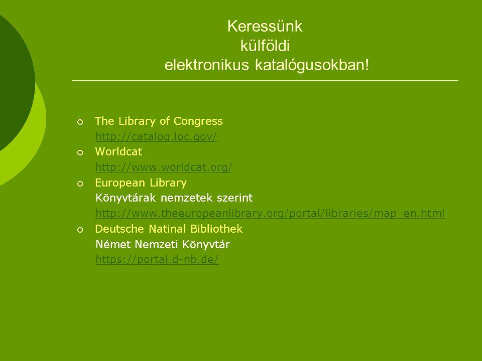 Keressünk külföldi elektronikus katalógusokban.