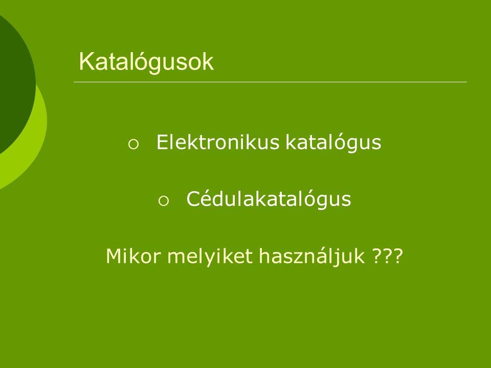 Katalógusok  Elektronikus katalógus  Cédulakatalógus Mikor melyiket használjuk