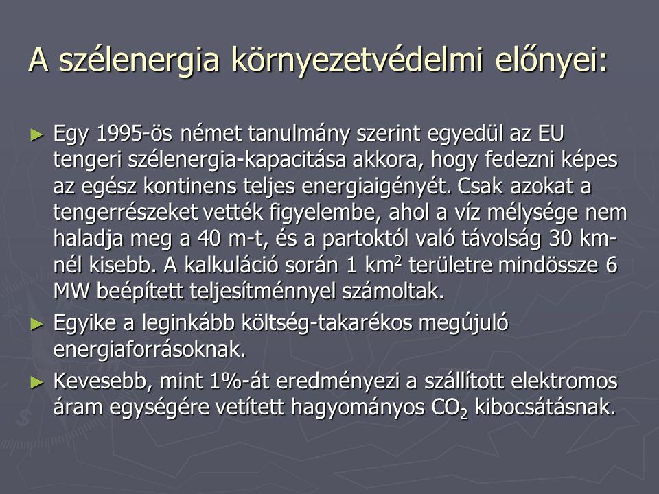 A szélenergia környezetvédelmi előnyei: ► Egy 1995-ös német tanulmány szerint egyedül az EU tengeri szélenergia-kapacitása akkora, hogy fedezni képes