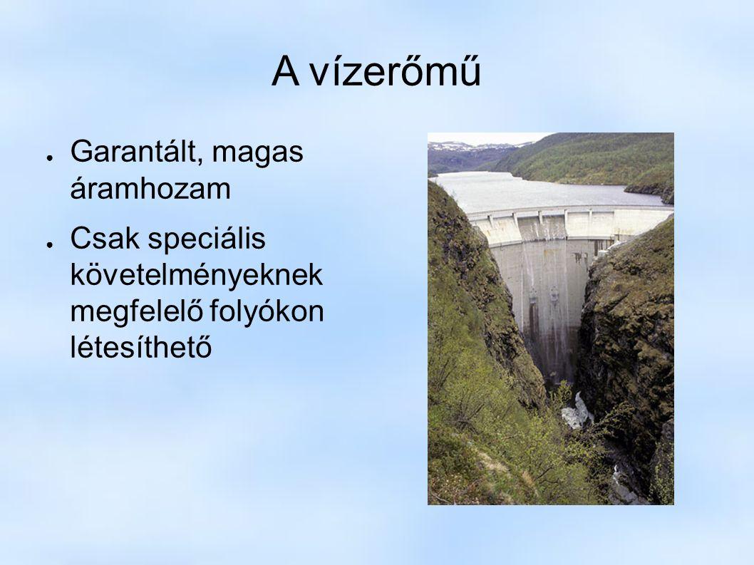 A vízerőmű ● Garantált, magas áramhozam ● Csak speciális követelményeknek megfelelő folyókon létesíthető