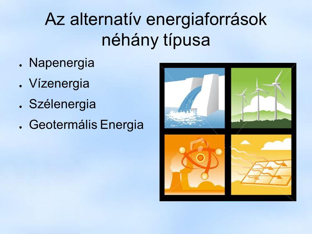 Napenergia ● A legtisztább minden energiaforrás közül ● Ezen energiából van a legnagyobb készletünk ● Teljesítmény függ a napsugárzás mennyiségétől ● Kedvező körülmények között is alacsony energiahozam