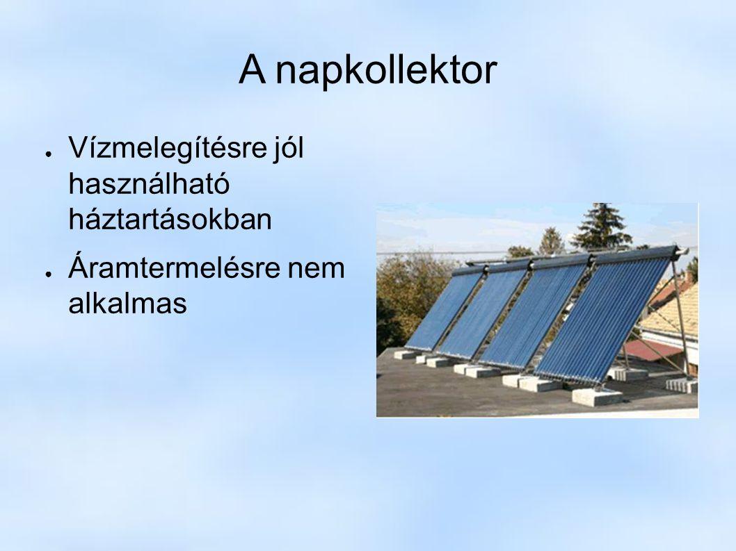 A napkollektor ● Vízmelegítésre jól használható háztartásokban ● Áramtermelésre nem alkalmas