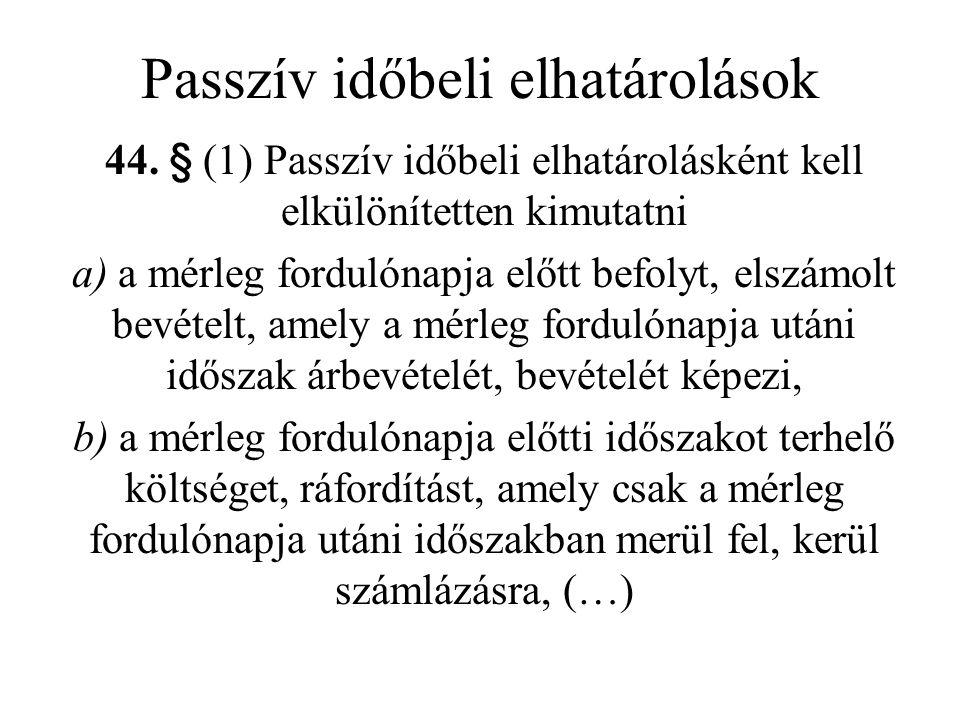 44. § (1) Passzív időbeli elhatárolásként kell elkülönítetten kimutatni a) a mérleg fordulónapja előtt befolyt, elszámolt bevételt, amely a mérleg for