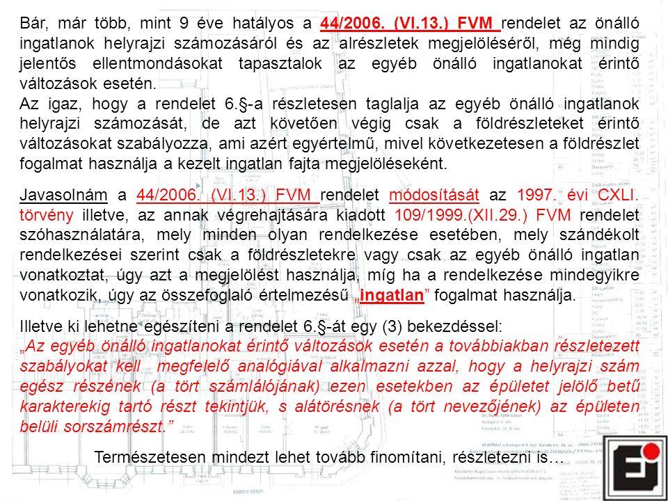 Bár, már több, mint 9 éve hatályos a 44/2006. (VI.13.) FVM rendelet az önálló ingatlanok helyrajzi számozásáról és az alrészletek megjelöléséről, még